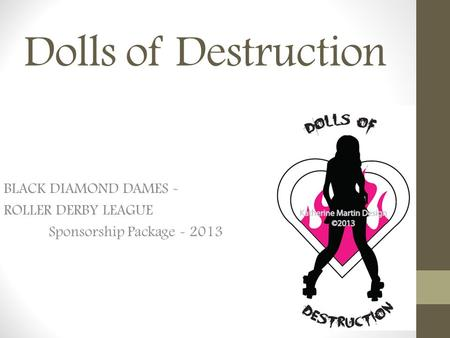 Dolls of Destruction BLACK DIAMOND DAMES - ROLLER DERBY LEAGUE Sponsorship Package - 2013.