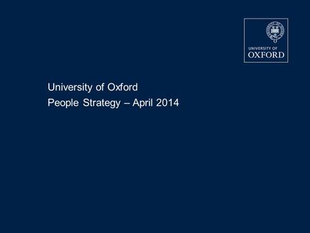 University of Oxford People Strategy – April 2014.