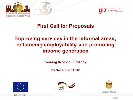 Page 1 First Call for Proposals Improving services in the informal areas, enhancing employability and promoting income generation Training Session (First.