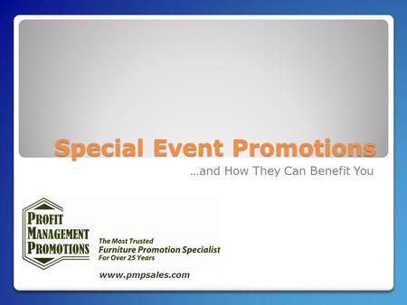Special Event Promotions …and How They Can Benefit You www.pmpsales.com.