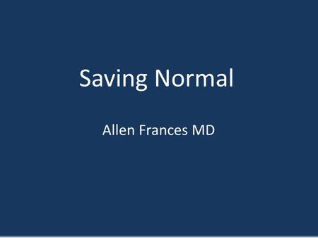 Saving Normal Allen Frances MD. I can calculate the motion of heavenly bodies, but not the madness of people. Isaac Newton.