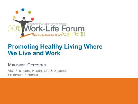 Promoting Healthy Living Where We Live and Work Maureen Corcoran Vice President, Health, Life & Inclusion Prudential Financial.