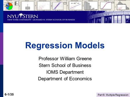 Part 6: Multiple Regression 6-1/35 Regression Models Professor William Greene Stern School of Business IOMS Department Department of Economics.