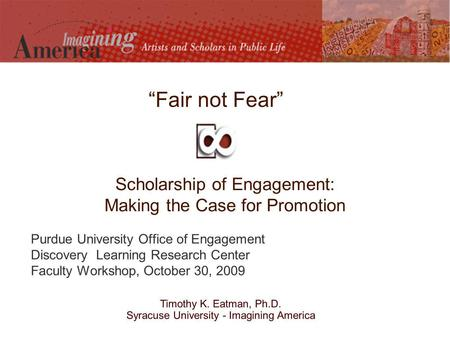 Scholarship of Engagement: Making the Case for Promotion Purdue University Office of Engagement Discovery Learning Research Center Faculty Workshop, October.