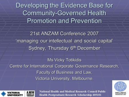 Developing the Evidence Base for Community-Governed Health Promotion and Prevention 21st ANZAM Conference 2007 managing our intellectual and social capital.