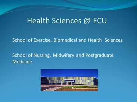 Health ECU School of Exercise, Biomedical and Health Sciences School of Nursing, Midwifery and Postgraduate Medicine.