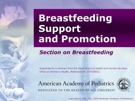Section on Breastfeeding Supported by a contract from the Department of Health and Human Services, Office on Womens Health, Reference No. 03T030012. Breastfeeding.