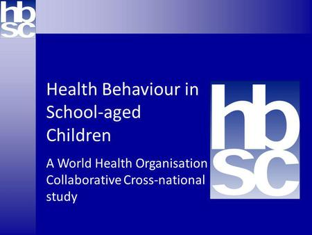 Health Behaviour in School-aged Children A World Health Organisation Collaborative Cross-national study.