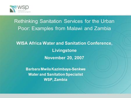 Rethinking Sanitation Services for the Urban Poor: Examples from Malawi and Zambia WISA Africa Water and Sanitation Conference, Livingstone November 20,
