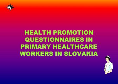 HEALTH PROMOTION QUESTIONNAIRES IN PRIMARY HEALTHCARE WORKERS IN SLOVAKIA.