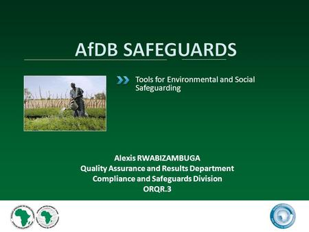 Tools for Environmental and Social Safeguarding 1 Alexis RWABIZAMBUGA Quality Assurance and Results Department Compliance and Safeguards Division ORQR.3.