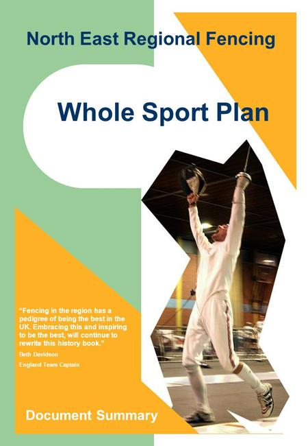 2007 Whole Sport Plan Document Summary Fencing in the region has a pedigree of being the best in the UK. Embracing this and inspiring to be the best, will.