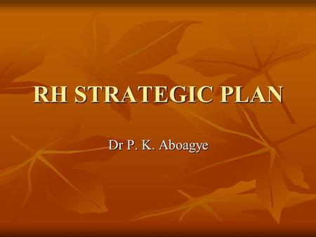 RH STRATEGIC <strong>PLAN</strong> Dr P. K. Aboagye. Rationale Ghanas revised population policy was first developed in the early 1990s Ghanas revised population policy.