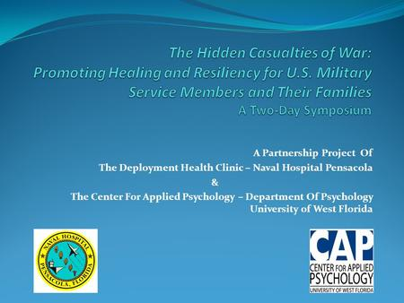 The Hidden Casualties of War: Promoting Healing and Resiliency for U.S. Military Service Members and Their Families A Two-Day Symposium A Partnership.