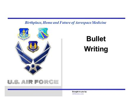 Birthplace, Home and Future of Aerospace Medicine BulletWriting Brought to you by: AFMentor.com.