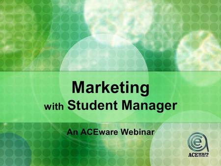 Marketing with Student Manager An ACEware Webinar.