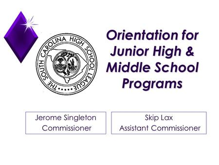 Orientation for Junior High & Middle School Programs Jerome Singleton Commissioner Skip Lax Assistant Commissioner.