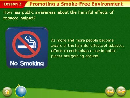 Lesson 3 How has public awareness about the harmful effects of tobacco helped? Promoting a Smoke-Free Environment As more and more people become aware.