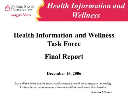 Health Information and Wellness Health Information and Wellness Task Force Final Report December 15, 2006 Leave all the afternoon for exercise and recreation,
