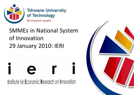 SMMEs in National System of Innovation 29 January 2010: IERI.