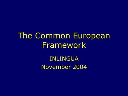 The Common European Framework INLINGUA November 2004.