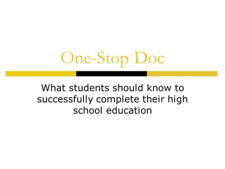 One-Stop Doc What students should know to successfully complete their high school education.