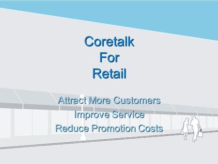 Coretalk For Retail Attract More Customers Improve Service Reduce Promotion Costs.