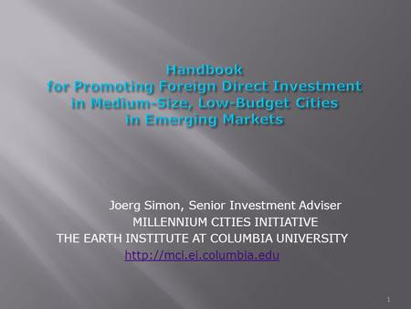Joerg Simon, Senior Investment Adviser MILLENNIUM CITIES INITIATIVE THE EARTH INSTITUTE AT COLUMBIA UNIVERSITY  1.