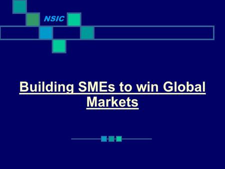Building SMEs to win Global Markets NSIC. Scenario of SMEs in India Over 12.8 million Small Industries. 31 million people are employed by SMEs. Contribute.