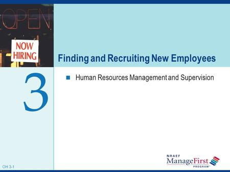 OH 3-1 Finding and Recruiting New Employees Human Resources Management and Supervision 3 OH 3-1.