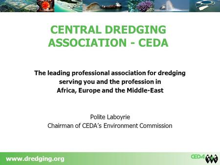 Www.dredging.org CENTRAL DREDGING ASSOCIATION - CEDA The leading professional association for dredging serving you and the profession in Africa, Europe.
