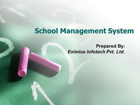 School Management System Prepared By: Eximius Infotech Pvt. Ltd.