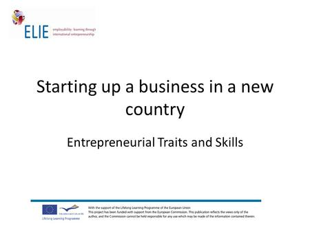 Starting up a business in a new country Entrepreneurial Traits and Skills.