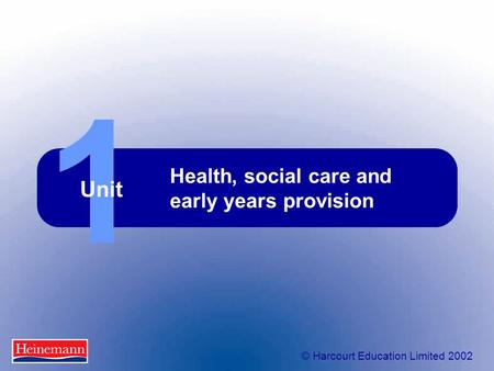 © Harcourt Education Limited 2002 1 Unit Health, social care and early years provision.