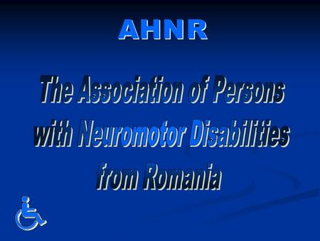 A A H H N N R R Founded on February 13, 1990 as the first NGO for physical disability from Romania, AHNR is the association with the most intense legislative.