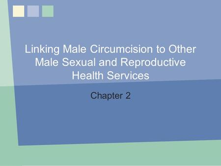 Linking Male Circumcision to Other Male Sexual and Reproductive Health Services Chapter 2 Chapter 2: Linking MC to Other Sexual and Male RH Services 1.