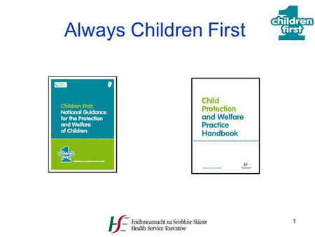 1 Always Children First. 2 Non-HSE Agencies Information Session Cascade o n Revised Children First 2011 Roles and Responsibilities Child Protection and.