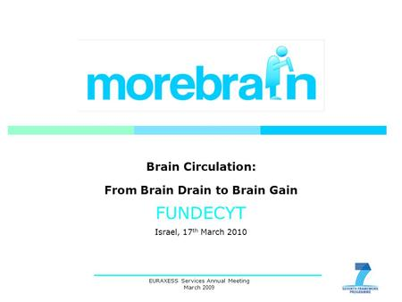 EURAXESS Services Annual Meeting March 2009 Brain Circulation: From Brain Drain to Brain Gain FUNDECYT Israel, 17 th March 2010.