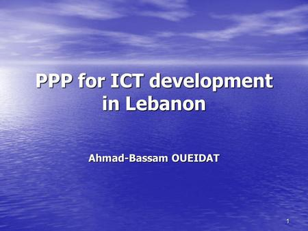 1 PPP for ICT development in Lebanon Ahmad-Bassam OUEIDAT.