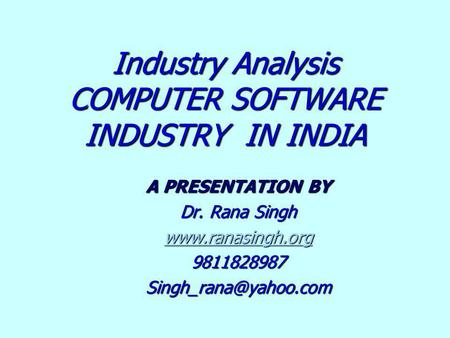 Industry Analysis COMPUTER SOFTWARE INDUSTRY IN INDIA A PRESENTATION BY Dr. Rana Singh