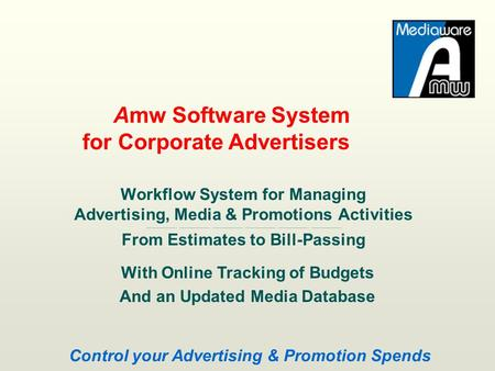 Workflow System for Managing Advertising, Media & Promotions Activities ……………….. ……………….. ……………….. ……………….. ……………….. ……………….. From Estimates to Bill-Passing.