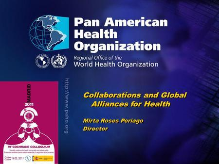 .. Collaborations and Global Alliances for Health Mirta Roses Periago Director Collaborations and Global Alliances for Health Mirta Roses Periago Director.