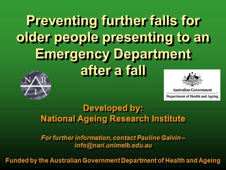 Preventing further falls for older people presenting to an Emergency Department after a fall Developed by: National Ageing Research Institute For further.