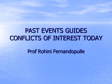 PAST EVENTS GUIDES CONFLICTS OF INTEREST TODAY Prof Rohini Fernandopulle.