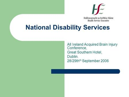 National Disability Services All Ireland Acquired Brain Injury Conference, Great Southern Hotel, Dublin. 28/29th th September 2006.