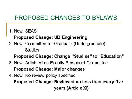 PROPOSED CHANGES TO BYLAWS 1. Now: SEAS Proposed Change: UB Engineering 2. Now: Committee for Graduate (Undergraduate) Studies Proposed Change: Change.