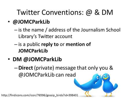 Twitter & – is the name / address of the Journalism School Librarys Twitter account – is a public reply to or mention of.