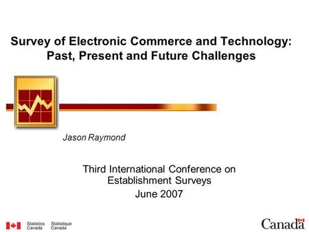 Survey of Electronic Commerce and Technology: Past, Present and Future Challenges Jason Raymond Third International Conference on Establishment Surveys.