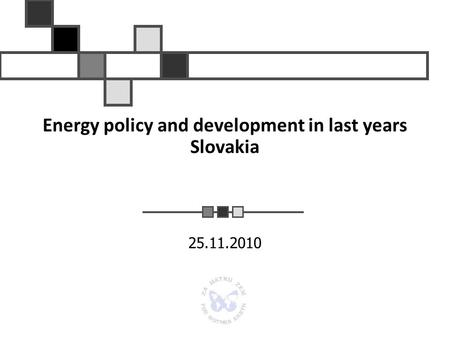 Energy policy and development in last years Slovakia 25.11.2010.