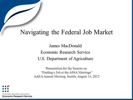 Navigating the Federal Job Market James MacDonald Economic Research Service U.S. Department of Agriculture Presentation for the Session on Finding a Job.